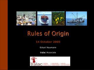 Rules of Origin 14 October 2005 Eckart Naumann tralac  Associate