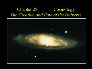 Chapter 28              Cosmology The Creation and Fate of the Universe