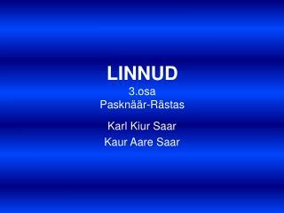 LINNUD 3.osa Pasknäär-Rästas