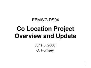 EBMWG DS04 Co Location Project  Overview and Update