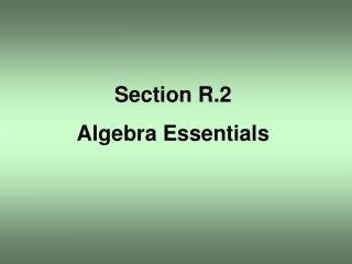 Section R.2 Algebra Essentials