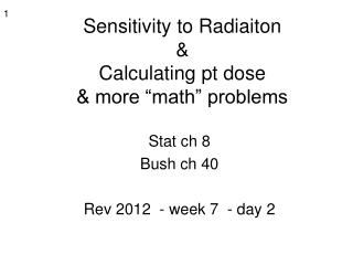 "Sensitivity to Radiaiton & Calculating pt dose & more ""math"" problems"