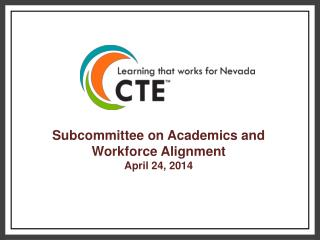 Subcommittee on Academics and Workforce Alignment April 24, 2014