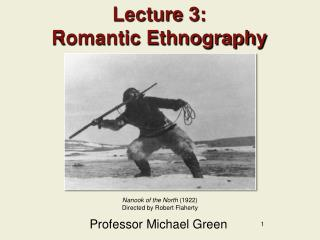 Lecture 3: Romantic Ethnography