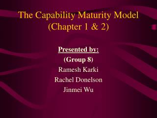 The Capability Maturity Model (Chapter 1 & 2)