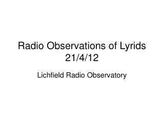 Radio Observations of Lyrids 21/4/12