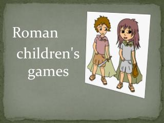 Roman      children's        games