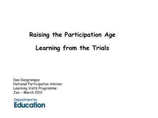 Raising the Participation Age Learning from the Trials Dee Desgranges