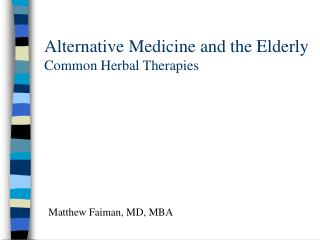 Alternative Medicine and the Elderly Common Herbal Therapies