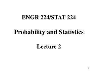 ENGR 224/STAT 224  Probability and Statistics Lecture 2