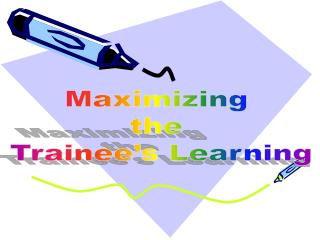 Maximizing  the  Trainee�s Learning