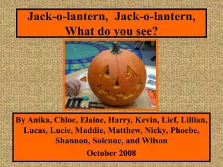 Jack-o-lantern,  Jack-o-lantern, What do you see