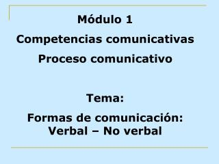 Módulo 1 Competencias comunicativas Proceso comunicativo Tema: