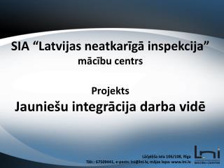 """SIA """"Latvijas neatkarīgā inspekcija""""  mācību centrs Projekts Jauniešu integrācija darba vidē"""