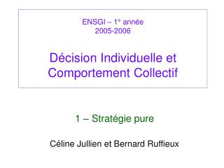 ENSGI – 1° année 2005-2006 Décision Individuelle et Comportement Collectif