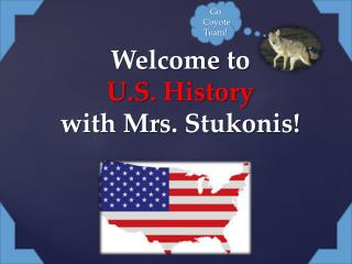 Welcome to  U.S .  History  with Mrs.  Stukonis !