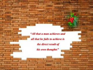 """All that a man achieves and all that he fails to achieve is  the direct result of"