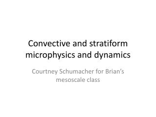 Convective and stratiform microphysics and dynamics