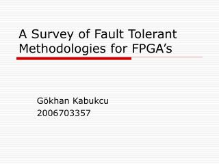 A Survey of Fault Tolerant Methodologies for FPGA's