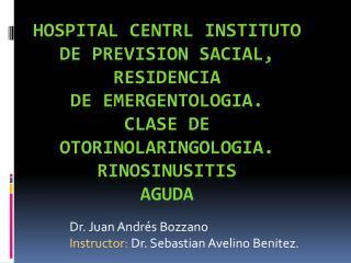 Dr. Juan  Andrés Bozzano Instructor:  Dr. Sebastian  Avelino  Benitez.