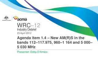 Agenda item 1.4 – New AM(R)S in the bands 112–117.975, 960–1 164 and 5 000– 5 030 MHz