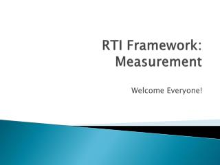 RTI Framework: Measurement