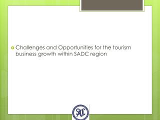 Challenges  and Opportunities  for  the tourism business growth within SADC region