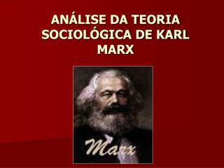 ANÁLISE DA TEORIA SOCIOLÓGICA DE KARL MARX