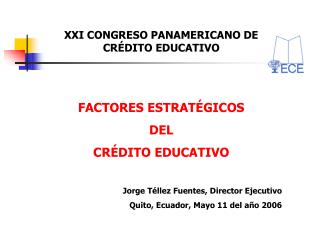 XXI CONGRESO PANAMERICANO DE CR�DITO EDUCATIVO FACTORES ESTRAT�GICOS  DEL  CR�DITO EDUCATIVO
