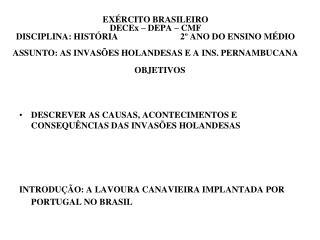 OBJETIVOS DESCREVER AS CAUSAS, ACONTECIMENTOS E CONSEQU�NCIAS DAS INVAS�ES HOLANDESAS