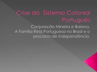 Crise do   Sistema Colonial Português