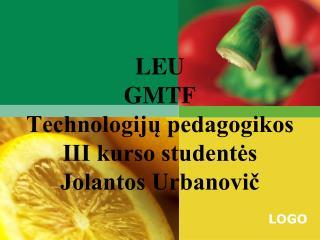 LEU  GMTF  Technologijų pedagogikos  III kurso studentės  Jolantos Urbanovič