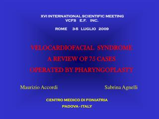 VELOCARDIOFACIAL  SYNDROME A REVIEW OF 75 CASES  OPERATED BY PHARYNGOPLASTY