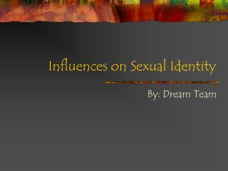Influences on Sexual Identity