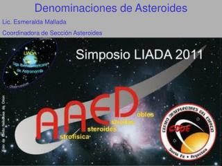 Denominaciones de Asteroides Lic. Esmeralda Mallada Coordinadora de Sección Asteroides