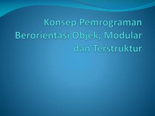 Konsep Pemrograman Berorientasi Objek , Modular  dan Terstruktur