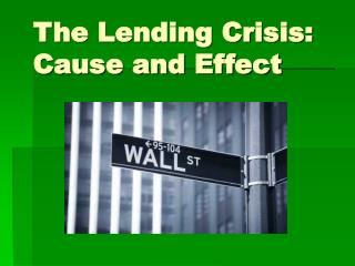 The Lending Crisis: Cause and Effect