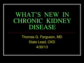 WHAT'S  NEW  IN  CHRONIC  KIDNEY  DISEASE