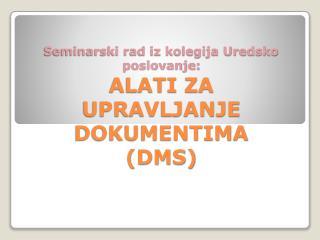 Seminarski rad iz kolegija Uredsko poslovanje: ALATI ZA UPRAVLJANJE DOKUMENTIMA  (DMS)