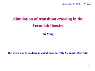 Simulation of transition crossing in the Fermilab Booster Xi Yang