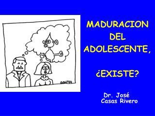 MADURACION DEL  ADOLESCENTE,  ¿EXISTE?