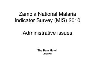 Zambia National Malaria Indicator Survey (MIS) 2010 Administrative issues