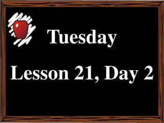 Tuesday Lesson 21, Day 2
