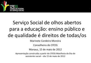 Marinete Cordeiro Moreira Conselheira do CFESS Manaus, 15 de maio de 2012