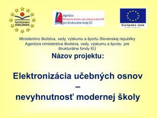 Názov projektu: Elektronizácia učebných osnov  – nevyhnutnosť modernej školy
