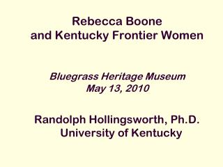 Rebecca Boone and Kentucky Frontier Women Bluegrass Heritage Museum May 13, 2010