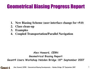 Geometrical Biasing Progress Report