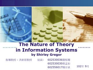 The Nature of Theory  in Information Systems by  Shirley  Gregor
