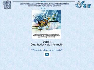 """Unidad III Organización de la Información """"Tipos de citas en un texto"""""""