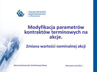 Modyfikacja parametr�w kontrakt�w terminowych na akcje. Zmiana warto?ci nominalnej akcji